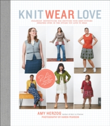 Knit Wear Love : Foolproof Instructions for Knitting Your Best-Fitting Sweaters Ever in the Styles You Love to Wear, Paperback / softback Book