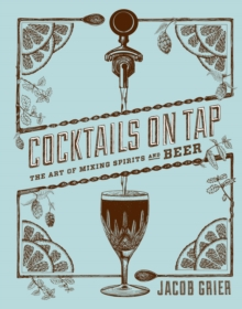 Cocktails on Tap : The Art of Mixing Spirits and Beer, Hardback Book