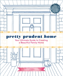Pretty Prudent Home : Your Ultimate Guide to Creating a Beautiful Family Home, Hardback Book