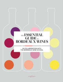 Essential Guide to Bordeaux Wines, The, Paperback / softback Book