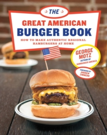 The Great American Burger Book : How to Make Authentic Regional Hamburgers At Home, Hardback Book