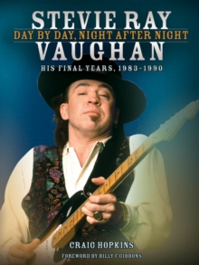 Stevie Ray Vaughan : Day by Day, Night After Night, His Final Years, 1983-1990, Paperback / softback Book