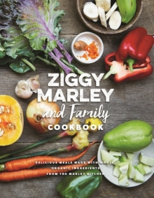 Ziggy Marley And Family Cookbook : Whole, Organic Ingredients and Delicious Meals from the Marley Kitchen, Hardback Book