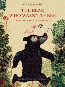 The Bear Who Wasn't There and the Fabulous Forest, Hardback Book