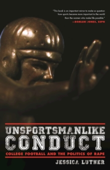Unsportsmanlike Conduct : College Football and the Politics of Rape, Paperback / softback Book