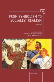 From Symbolism to Socialist Realism : A Reader, Paperback / softback Book