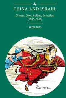 China and Israel : Chinese, Jews; Beijing, Jerusalem (1890-2018), Paperback / softback Book