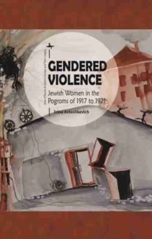 Gendered Violence : Jewish Women in the Pogroms of 1917 to 1921, Paperback / softback Book