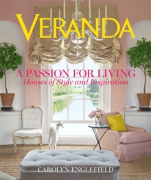 Veranda A Passion for Living : Houses of Style and Inspiration, Hardback Book