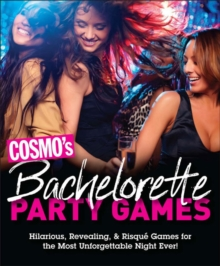 Cosmo's Bachelorette Party Games : Hilarious, Revealing, & Risque Games for the Most Unforgettable Night Ever, Kit Book