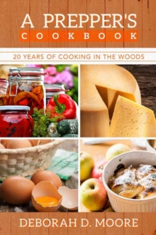 A Prepper's Cookbook : Twenty Years of Cooking in the Woods, Paperback / softback Book