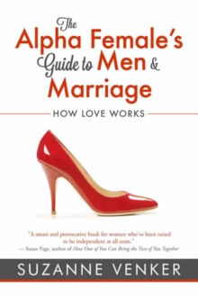 Alpha Female's Guide to Men and Marriage, Paperback Book