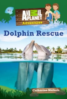 Animal Planet Adventures: Dolphin Rescue, Paperback / softback Book