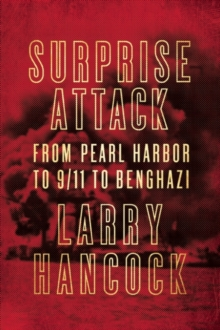 Surprise Attack : From Pearl Harbor to 9/11 to Benghazi, Paperback / softback Book