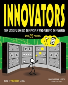 Innovators : The Stories Behind the People Who Shaped the World With 25 Projects, Paperback / softback Book