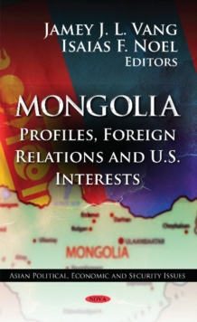 Mongolia : Profiles, Foreign Relations & U.S. Interests, Hardback Book