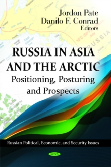 Russia in Asia & the Arctic : Positioning, Posturing & Prospects, Hardback Book