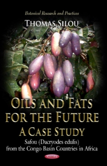 Oils & Fats for the Future : A Case Study: Safou (Dacryodes Edulis) from the Congo Basin Countries in Africa, Paperback / softback Book