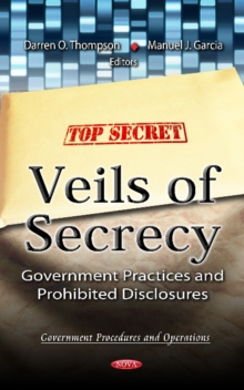 Veils of Secrecy : Government Practices & Prohibited Disclosures, Hardback Book