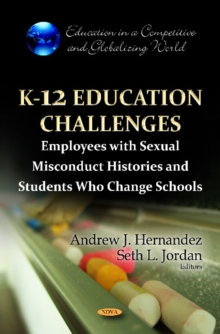 K-12 Education Challenges : Employees with Sexual Misconduct Histories & Students Who Change Schools, Paperback / softback Book