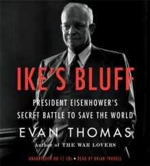 Ike's Bluff : President Eisenhower's Secret Battle to Save the World, CD-Audio Book