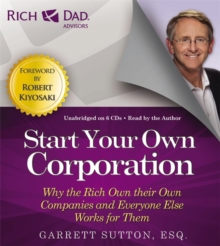 Rich Dad's Advisors: Start Your Own Corporation : Why the Rich Own Their Own Companies and Everyone One Else Works For Them, CD-Audio Book