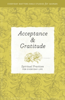 Acceptance & Gratitude : Spiritual Practices for Everyday Life, Paperback / softback Book