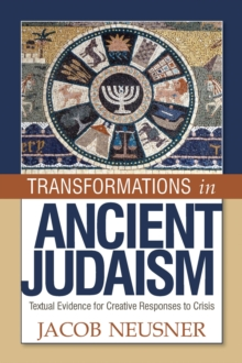 Transformations in Ancient Judaism : Textual Evidence for Creative Responses to Crisis, Paperback / softback Book