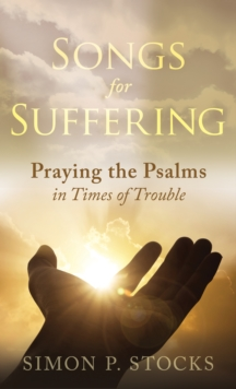 Songs for Suffering : Praying the Psalms in Times of Trouble, Paperback / softback Book