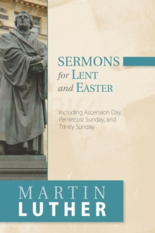 Sermons for Lent and Easter : Including Ascension Day, Pentecost Sunday, and Trinity Sunday, Paperback / softback Book