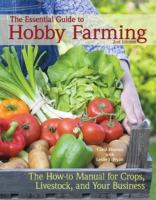 The Essential Guide to Hobby Farming : A How-To Manual for Crops, Livestock, and Your Business, Paperback / softback Book