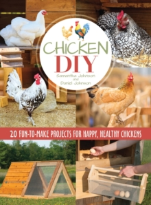 Chicken DIY : 20 Fun-to-Build Projects for Happy and Healthy Chickens, Paperback Book