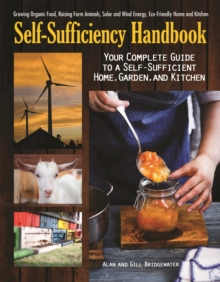 The Self-Sufficiency Handbook : Your Complete Guide to a Self-Sufficient Home, Garden, and Kitchen, Paperback / softback Book