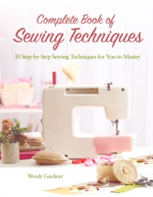 Complete Book of Sewing Techniques : More Than 30 Essential Sewing Techniques for You to Master, Paperback Book