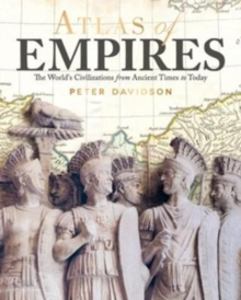 Atlas of Empires : The World's Civilizations from Ancient Times to Today, Paperback Book