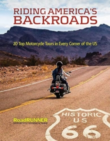 Riding America's Backroads : 20 Top Motorcycle Tours in Every Corner of the US, Paperback / softback Book