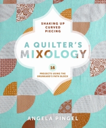 A Quilters Mixology : Shaking Up Curved Piecing, Paperback / softback Book