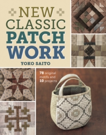 New Classic Patchwork : 78 Original Motifs and 10 Projects, Paperback Book