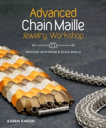 Advanced Chain Maille Jewelry Workshop : Weaving with Rings & Scale Maille, Paperback / softback Book