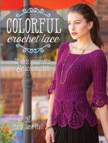 Colorful Crochet Lace : 22 Chic Garments & Accessories, Paperback Book