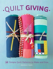 Quilt Giving : 19 Simple Quilt Patterns to Make and Give, Paperback / softback Book