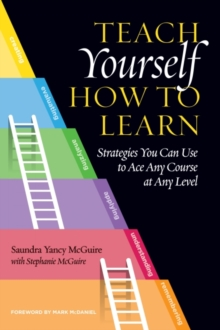 Teach Yourself How to Learn : Strategies You Can Use to Ace Any Course at Any Level, Hardback Book
