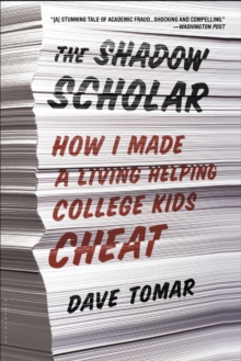 The Shadow Scholar : How I Made a Living Helping College Kids Cheat, Paperback / softback Book