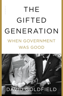 The Gifted Generation : When Government Was Good, Hardback Book
