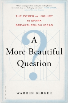A More Beautiful Question : The Power of Inquiry to Spark Breakthrough Ideas, EPUB eBook