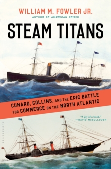 Steam Titans : Cunard, Collins, and the Epic Battle for Commerce on the North Atlantic, Hardback Book