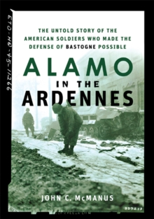 Alamo in the Ardennes : The Untold Story of the American Soldiers Who Made the Defense of Bastogne Possible, EPUB eBook