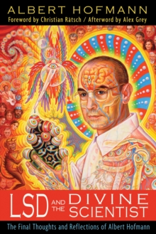 LSD and the Divine Scientist : The Final Thoughts and Reflections of Albert Hofmann, Paperback / softback Book