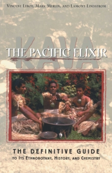 Kava: The Pacific Elixir : The Definitive Guide to Its Ethnobotany, History, and Chemistry, EPUB eBook