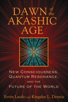 Dawn of the Akashic Age : New Consciousness, Quantum Resonance, and the Future of the World, Paperback / softback Book